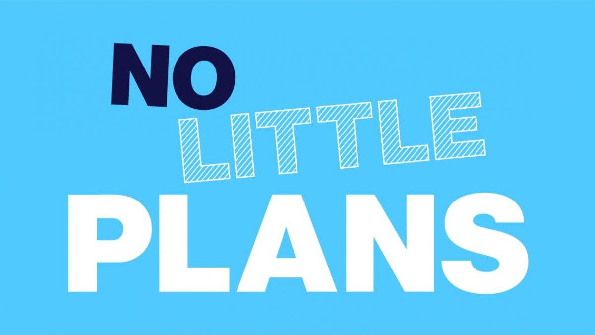 No Little Plans