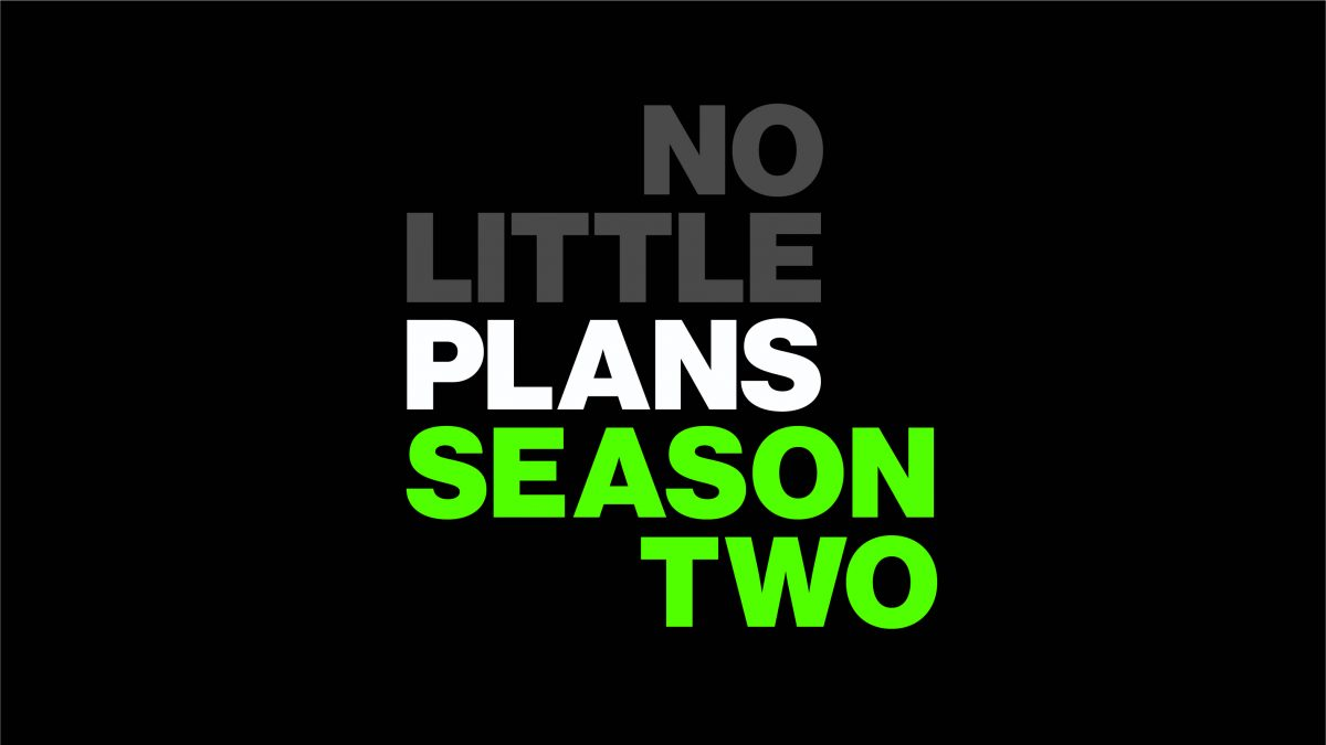 No Little Plans Season Two
